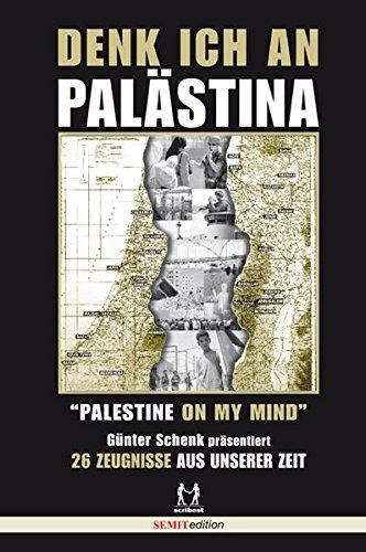 9783981318975: Denk ich an Palästina: Palestine on my mind. Günter Schenk präsentiert 26 Zeugnisse aus unserer Zeit