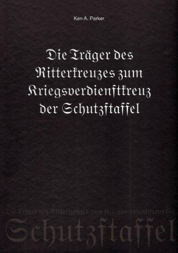 9783981332100: Die Träger des Ritterkreuzes zum Kriegsverdienstkreuz der Schutzstaffel