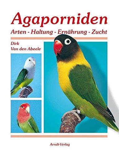 Agaporniden - Arten, Haltung, Ernährung, Zucht (Band: Dirk Van den