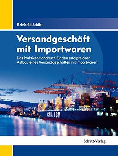 9783981348057: Versandgesch�ft mit Importwaren: Das Praktiker-Handbuch f�r den erfolgreichen Aufbau eines Versandgesch�ftes mit Importwaren