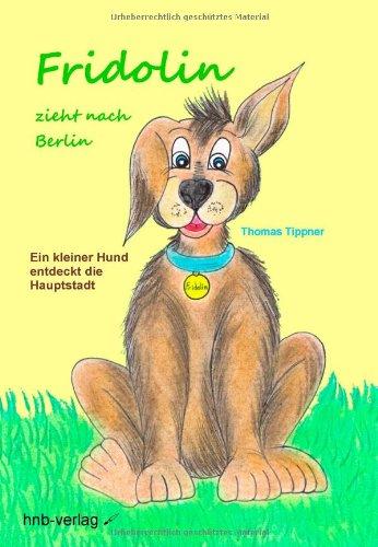 9783981360080: Fridolin zieht nach Berlin: Ein kleiner Hund entdeckt die Hauptstadt