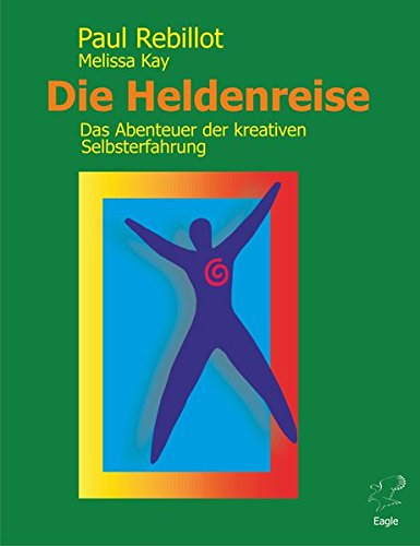 9783981367201: Die Heldenreise: Das Abenteuer der kreativen Selbsterfahrung
