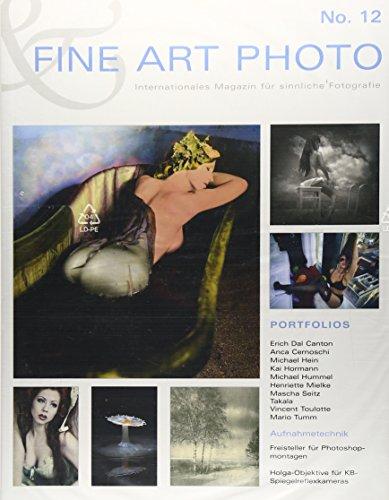 FINE ART PHOTO Nr. 12: Internationales Magazin für sinnliche Fotografie: Cernoschi, Anca; ...