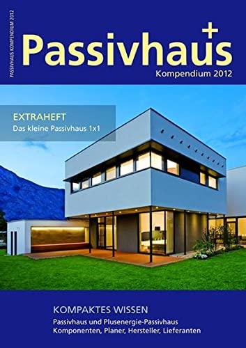 9783981376166: Passivhaus Kompendium 2012: Kompaktes Wissen: Passivhaus und Plusenergie-Passivhaus; Komponenten, Planer, Hersteller, Lieferanten