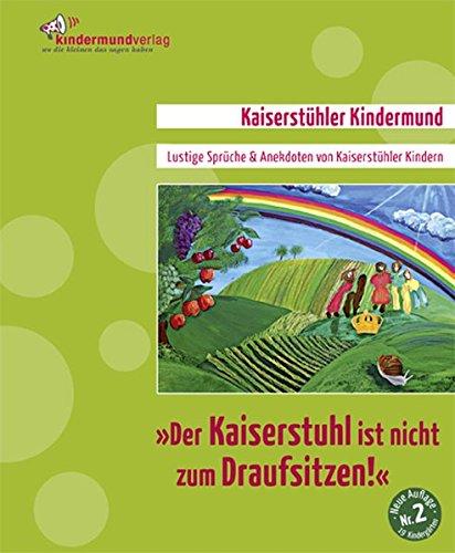 9783981376609: Der Kaiserstuhl ist nicht zum Draufsitzen! Lustige Sprüche und Anekdoten von Kaiserstühler Kindern