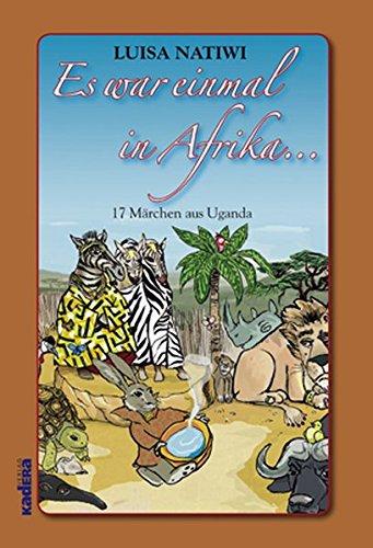 Es war einmal in Afrika . : Luisa Natiwi erzählt Märchen aus Uganda - Natiwi, Luisa (Verfasser)