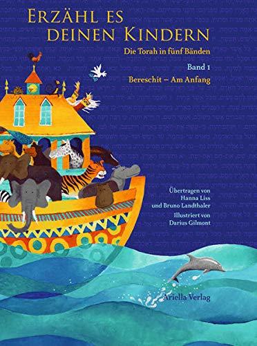 Erzähl es deinen Kindern. Die Torah in fünf Bänden - 1. Band Bereschit - Am Anfang: ...