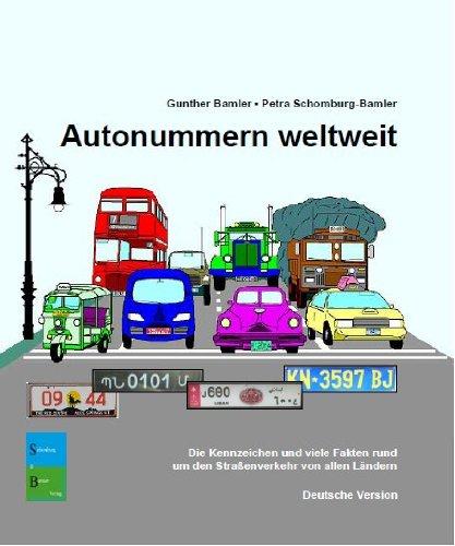 Autonummern weltweit: Die Kennzeichen und viele Fakten rund um den Straßenverkehr von allen Ländern - Gunther Bamler und Petra Schomburg-Bamler