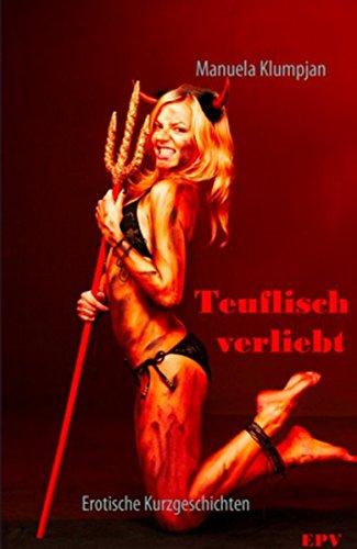Teuflisch verliebt: Erotische Kurzgeschichten - Manuela Klumpjan