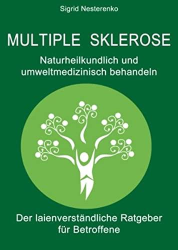 9783981400779: Multiple Sklerose - Naturheilkundlich und umweltmedizinisch behandeln: Der laienverständliche Ratgeber für Betroffene