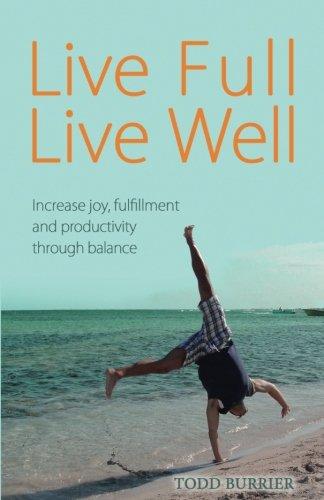 Live Full, Live Well: Increase Joy, Fulfillment: Burrier, Todd