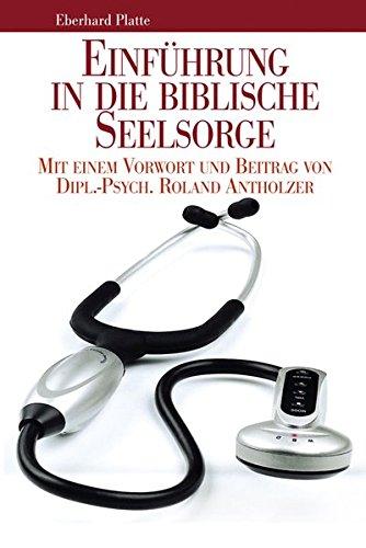 9783981416541: Einführung in die biblische Seelsorge: Mit einem Vorwort und Beitrag von Dipl.-Psych. Roland Antholzer