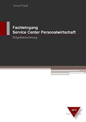 9783981425819: Fachlehrgang Service Center Personalwirtschaft, F4 Entgeltabrechnung