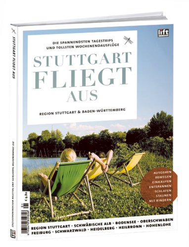 9783981439960: Stuttgart fliegt aus: Die spannendsten Tagestrips und tollsten Wochenendausflüge in der Region Stuttgart & Baden-Württemberg
