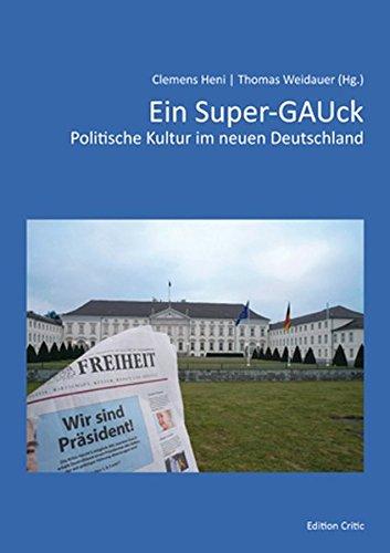 9783981454826: Ein Super-GAUck: Politische Kultur im neuen Deutschland
