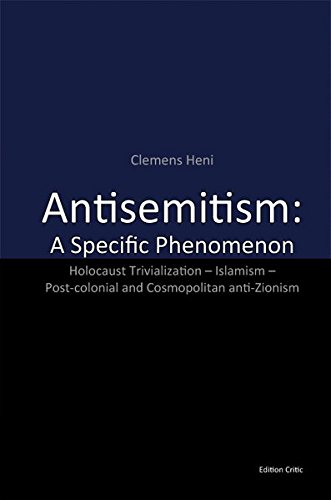 9783981454857: Antisemitism: A Specific Phenomenon: Holocaust Trivialization - Islamism - Post-colonial and Cosmopolitan anti-Zionism (Studies in Antisemitism) (Volume 3)
