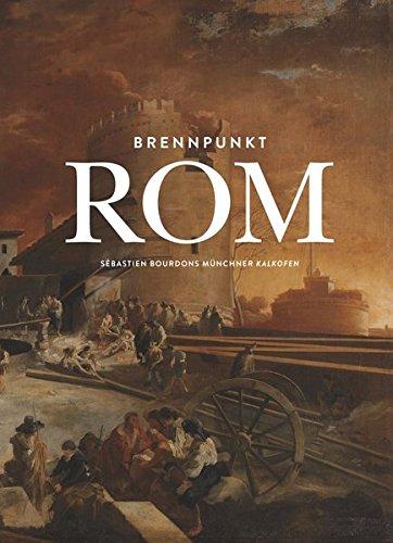 9783981457865: Brennpunkt Rom: Sebastien Bourdons Munchner 'Kalkofen'