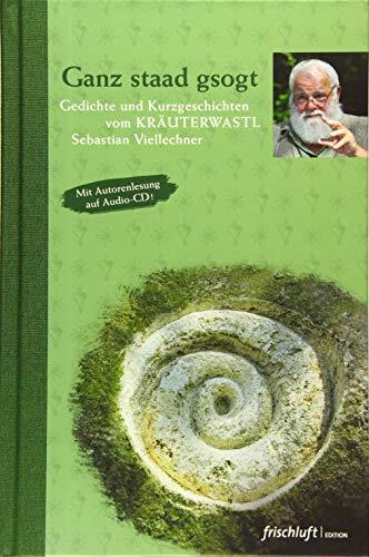 9783981460582: Ganz staad gsogt: Gedichte und Kurzgeschichten vom Kr�uterwastl Sebastian Viellechner