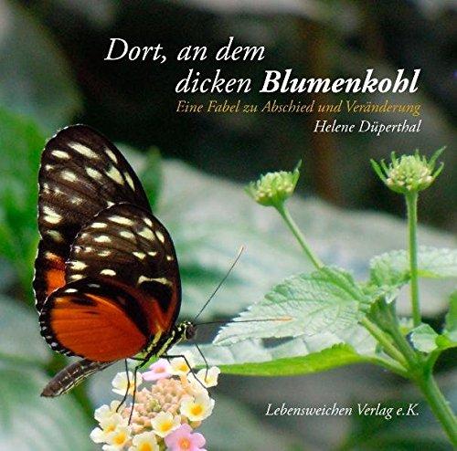 Dort an dem dicken Blumenkohl: Eine Fabel zu Abschied und Veränderung: Helene Düperthal