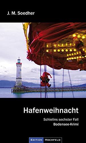 Hafenweihnacht: Bodenseekrimi - Schielins sechster Fall: Jakob Maria Soedher