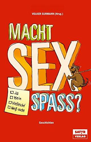 9783981489170: Macht Sex Spaß ? Ja, Nein, Vielleicht, Weiß nicht: Geschichten