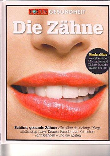 9783981498042: Die Zähne: Schöne, gesunde Zähne: Alles über die richtige Pflege, Implantate, Inlays, Kronen, Parodontitis, Knirschen, Zahnspangen - und die Kosten