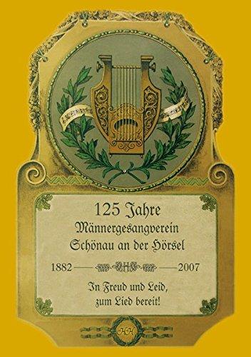 125 Jahre Männergesangverein Schönau an der Hörsel 1882 - 2007: In Freud und Leid, ...