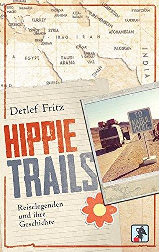 9783981530070: Hippie Trails: Reiselegenden und ihre Geschichte