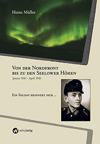 9783981530704: Von der Nordfront zu den Seelower Höhen: Januar 1941 - April 1945 Ein Soldat erinnert sich