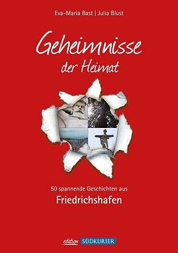 9783981556407: Friedrichshafen- Geheimnisse der Heimat: 50 spannende Geschichten aus Friedrichshafen