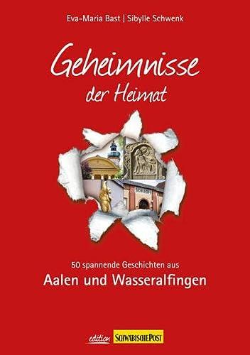 9783981556421: Aalen- Geheimnisse der Heimat: 50 spannende Geschichten aus Aalen und Wasseralfingen