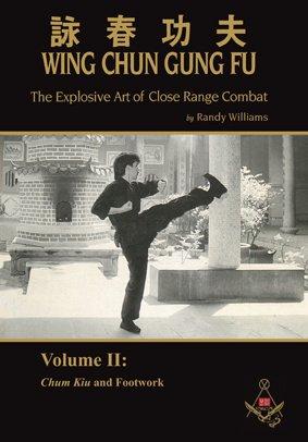 9783981560527: Randy Williams Wing Chun Gung Fu The Explosive Art Of Close Range Combat Vol. 2 (Chum Kiu and Footwork)