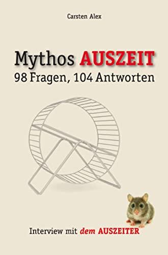 Mythos AUSZEIT. 98 Fragen, 104 Antworten. Interview mit dem Auszeiter : 98 Fragen, 104 Antworten. Interview mit dem Auszeiter - Carsten Alex