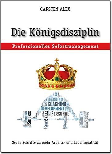 """Die Königsdisziplin """"Professionelles Selbstmanagement"""" : Sechs Schritte zu mehr ..."""