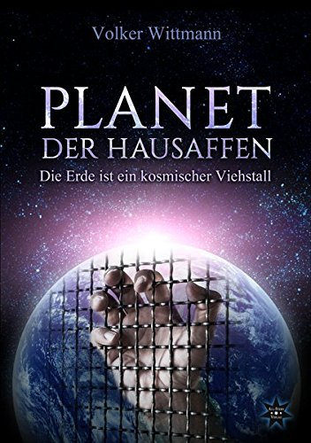 9783981566260: Planet der Hausaffen: Die Erde ist ein kosmischer Viehstall