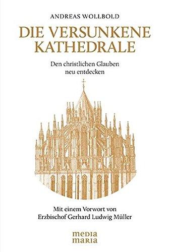 9783981569858: Die versunkene Kathedrale: Den christlichen Glauben neu entdecken