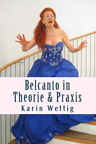 9783981595406: Belcanto in Theorie und Praxis: Handbuch fuer Gesang und Buehne