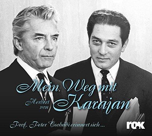 Mein Weg mit Herbert von Karajan - Prof. Peter Csobádi erinnert sich: Peter Csobádi; Werner ...