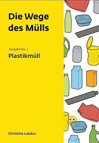 Die Wege des Mülls: Ausgabe 1, Plastikmüll: Lukacs, Christina