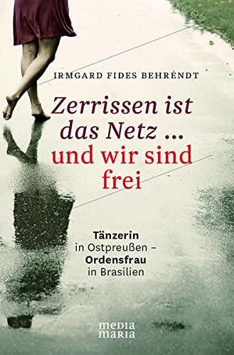 9783981634488: Zerrissen ist das Netz ... und wir sind frei: T�nzerin in Ostpreu�en - Ordensfrau in Brasilien