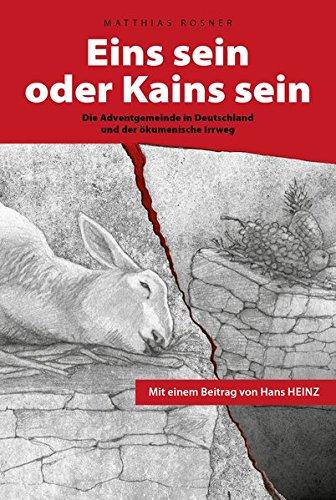 9783981640007: Eins sein oder Kains sein: Die Adventgemeinde in Deutschland und der ökumenische Irrweg