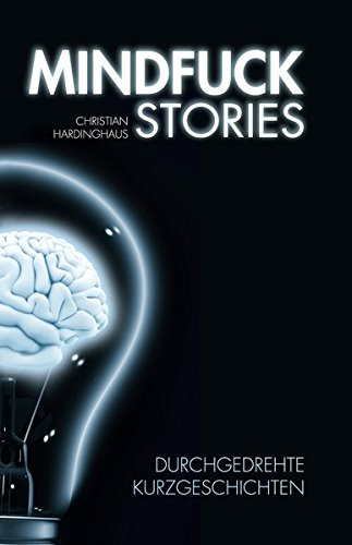 9783981640908: Mindfuck Stories: Durchgedrehte Kurzgeschichten