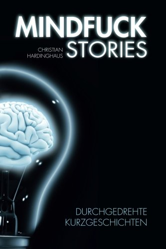 9783981640922: Mindfuck Stories: Durchgedrehte Kurzgeschichten