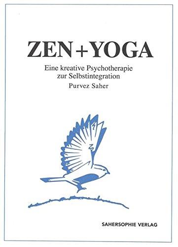 9783981644906: ZEN + YOGA: Eine kreative Psychotherapie zur Selbstintegration