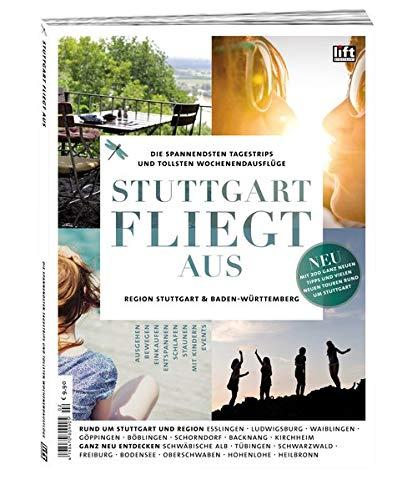 9783981647235: Stuttgart fliegt aus: Die spannendsten Tagestrips und tollsten Wochenendausflüge in der Region Stuttgart & Baden-Württemberg