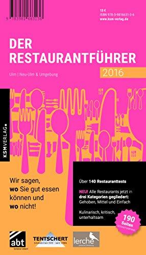 Der Restaurantführer Ulm, Neu-Ulm und Umgebung 2016: diverse