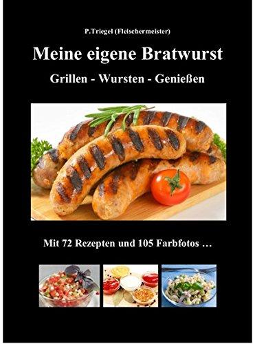 9783981664416: Meine eigene Bratwurst, Grillen - Wursten - Genießen: Mit 72 Rezepten und 105 Farbfotos