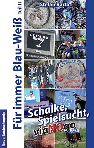 9783981665147: Schalke, Spielsucht, viaNOgo: Für immer Blau-Weiß Teil 2