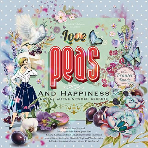 9783981667936: Love, Peas and Happiness | Lovely Little Kitchen Secrets