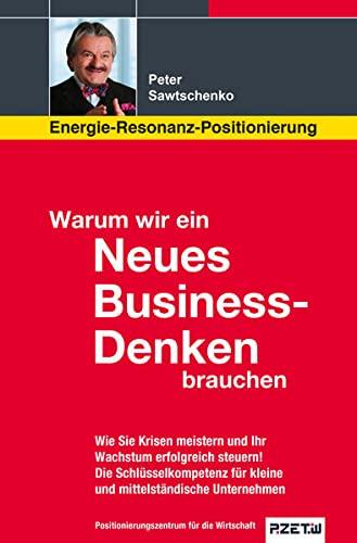 9783981697902: Warum wir ein Neues Business-Denken brauchen: Energie-Resonanz-Positionierung: Wie Sie Krisen meistern und Ihr Wachstum erfolgreich steuern! Die ... für kleine und mittelständische Unternehmen
